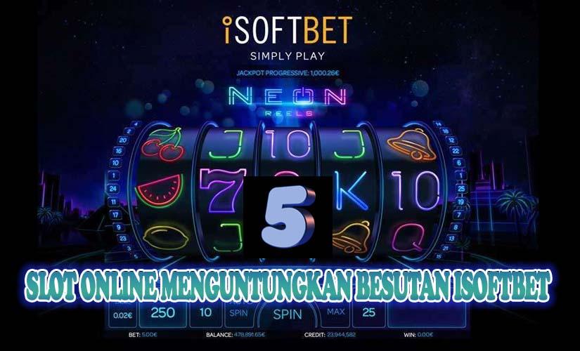 5 Slot Online Menguntungkan Besutan ISoftBet