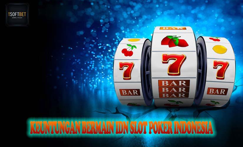 Keuntungan Bermain IDN Slot Poker Indonesia